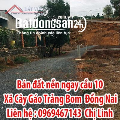 Bán đất nền ngay cầu 10 xã Cây Gáo, Trảng Bom , Đồng Nai