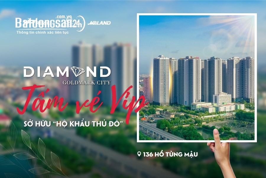 DIAMOND GOLDMARK CITY: VÉ VIP SỞ HỮU HỘ KHẨU THỦ ĐÔ